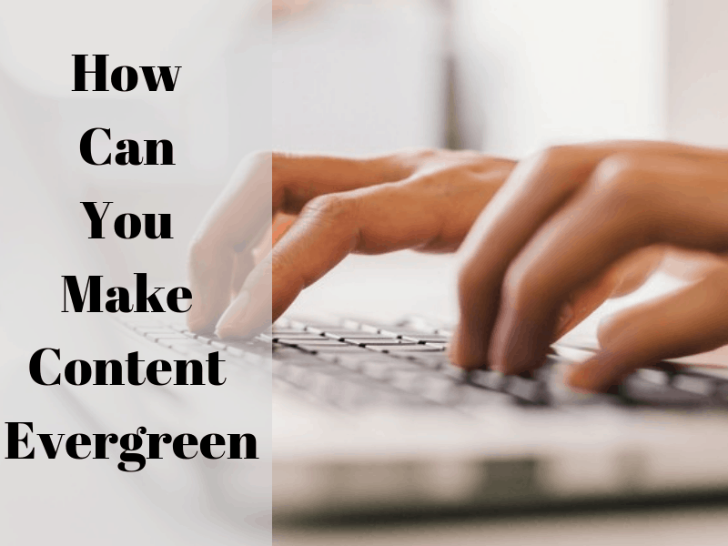 How-Can-You-Make-Content-Evergreen