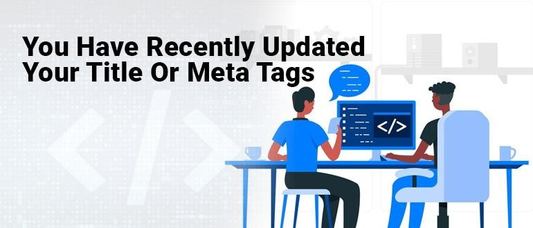 Recently Updated Your Title Or Meta Tags